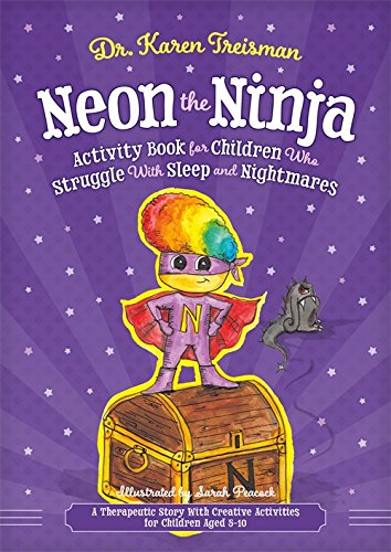 Neon the Ninja Activity Book for Children who Struggle with Sleep and Nightmares: A Therapeutic Story with Creative Activities for Children Aged 5-10