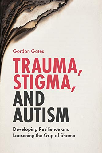 Trauma Stigma and Autism: Developing Resilience and Loosening the Grip of Shame