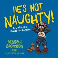 He s Not Naughty!: A Children s Guide to Autism