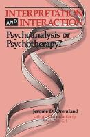 Interpretation and Interaction: Psychoanalysis or Psychotherapy?