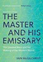 The Master and His Emissary: The Divided Brain and the Making of the Western World - New Edition