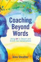 Coaching Beyond Words: Using Art to Deepen and Enrich Our Conversations