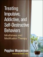 Treating Impulsive Addictive and Self-Destructive Behaviors: Mindfulness and Modification Therapy