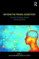 Beyond the Primal Addiction: Food, Sex, Gambling, Internet Shopping and Work