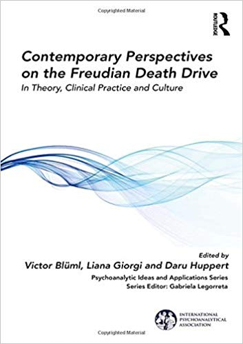 Contemporary Perspectives on the Freudian Death Drive: In Theory Clinical Practice and Culture