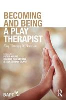 Becoming and Being a Play Therapist: Play Therapy in Practice