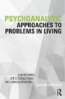 Psychoanalytic Approaches to Problems in Living: Addressing Life's Challenges in Clinical Practice
