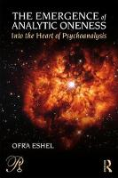 The Emergence of Analytic Oneness: Into the Heart of Psychoanalysis