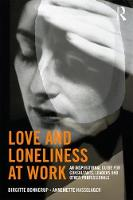 Love and Loneliness at Work: An Inspirational Guide for Consultants, Leaders and Other Professionals