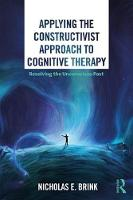 Applying the Constructivist Approach to Cognitive Therapy: Resolving the Unconscious Past