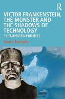 Victor Frankenstein, the Monster and the Shadows of Technology: The Frankenstein Prophecies