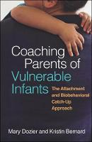 Coaching Parents of Vulnerable Infants: The Attachment and Biobehavioral Catch-Up Approach