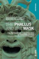 The Phallus and the Mask: The Patriarchal Unconscious of Psychoanalysis (Psychology)