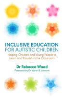 Inclusive Education for Autistic Children: Helping Children and Young People to Learn and Flourish in the Classroom