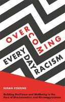 Overcoming Everyday Racism: Building Resilience and Wellbeing in the Face of Discrimination and Microaggressions