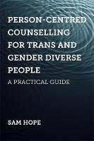 Person-Centred Counselling for Trans and Gender Diverse People: A Practical Guide