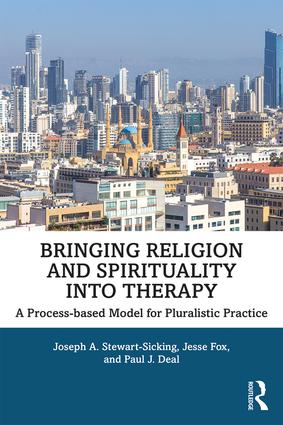 Bringing Religion and Spirituality Into Therapy: A Process-based Model for Pluralistic Practice