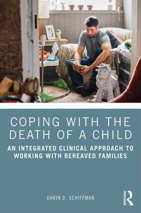 Coping with the Death of a Child: An Integrated Clinical Approach to Working with Bereaved Families