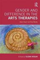 Gender and Difference in the Arts Therapies: Inscribed on the Body