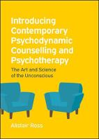 Introducing Contemporary Psychodynamic Counselling and Psychotherapy: The Art and Science of the Unconscious