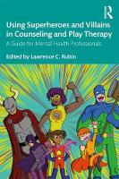 Using Superheroes and Villains in Counseling and Play Therapy: A Guide for Mental Health Professionals