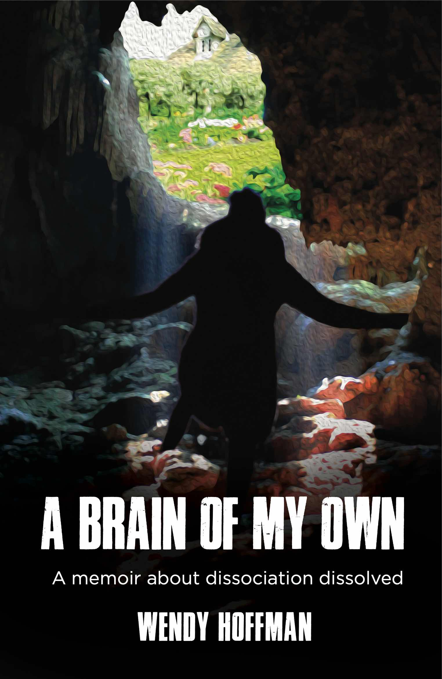 A Brain Of My Own: A memoir about dissociation dissolved