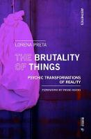 The Brutality of Things: Psychic Transformations of Reality