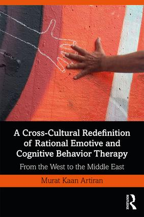 A Cross-Cultural Redefinition of Rational Emotive and Cognitive Behavior Therapy: From the West to the Middle East