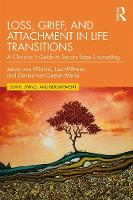 Loss, Grief, and Attachment in Life Transitions: A Clinician's Guide to Secure Base Counseling