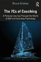 The 7Cs of Coaching: A Personal Journey Through the World of NLP and Coaching Psychology