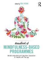 Handbook of Mindfulness-Based Programmes: Mindfulness Interventions from Education to Health and Therapy