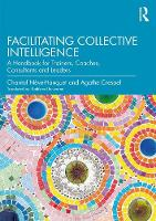 Facilitating Collective Intelligence: A Handbook for Trainers, Coaches, Consultants and Leaders