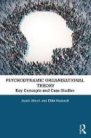 Psychodynamic Organisational Theory: Key Concepts and Case Studies