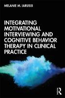 Integrating Motivational Interviewing and Cognitive Behavior Therapy in Clinical Practice