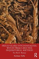 Freud's Early Psychoanalysis, Witch Trials and the Inquisitorial Method: The Harsh Therapy