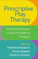 Prescriptive Play Therapy: Tailoring Interventions for Specific Childhood Problems