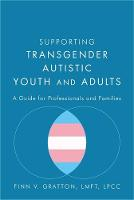 Supporting Transgender Autistic Youth and Adults: A Guide for Professionals and Families