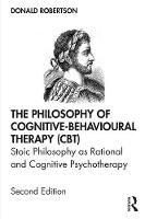 The Philosophy of Cognitive-Behavioural Therapy (CBT): Stoic Philosophy as Rational and Cognitive Psychotherapy: Second Edition