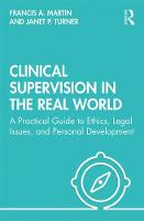 Clinical Supervision in the Real World: A  Practical Guide to Ethics, Legal Issues, and Personal Development