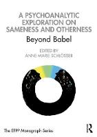 A Psychoanalytic Exploration On Sameness and Otherness: Beyond Babel?