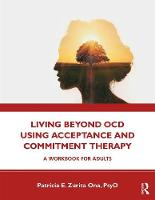 Living Beyond OCD Using Acceptance and Commitment Therapy: A Workbook for Adults