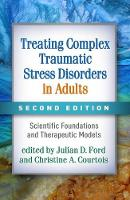Treating Complex Traumatic Stress Disorders in Adults: Scientific Foundations and Therapeutic Models