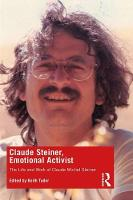 Claude Steiner, Emotional Activist: The Life and Work of Claude Michel Steiner