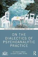 On the Dialectics of Psychoanalytic Practice