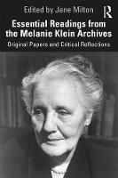 Essential Readings from the Melanie Klein Archives: Original Papers and Critical Reflections