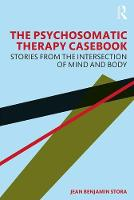 The Psychosomatic Therapy Casebook: Stories from the Intersection of Mind and Body
