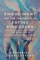 Embodiment and the Treatment of Eating Disorders: The Body as a Resource in Recovery