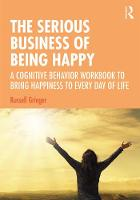 The Serious Business of Being Happy: A Cognitive Behavior Workbook to Bring Happiness to Every Day of Life