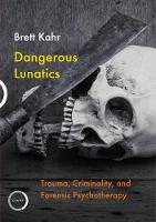 Dangerous Lunatics: Trauma, Criminality and Forensic Psychotherapy