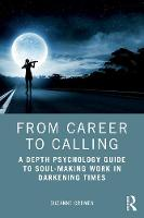 From Career to Calling: A Depth Psychology Guide to Soul-Making Work in Darkening Times